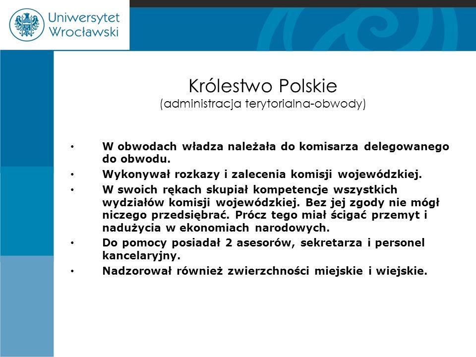 Królestwo Polskie (administracja terytorialna-obwody) W obwodach władza należała do komisarza delegowanego do obwodu. Wykonywał rozkazy i zalecenia ko