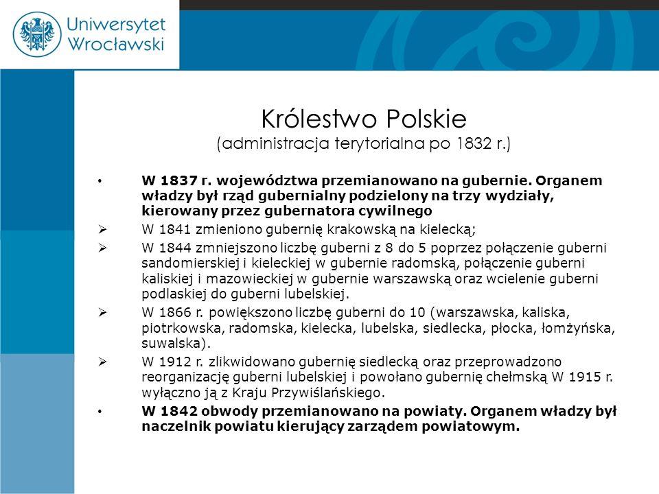 Królestwo Polskie (administracja terytorialna po 1832 r.) W 1837 r. województwa przemianowano na gubernie. Organem władzy był rząd gubernialny podziel