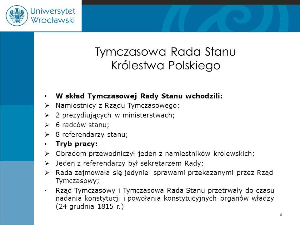 Tymczasowa Rada Stanu Królestwa Polskiego W skład Tymczasowej Rady Stanu wchodzili:  Namiestnicy z Rządu Tymczasowego;  2 prezydiujących w ministers
