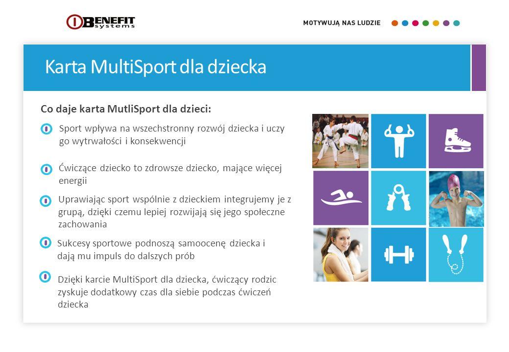 Dzięki karcie MultiSport dla dziecka, ćwiczący rodzic zyskuje dodatkowy czas dla siebie podczas ćwiczeń dziecka Ćwiczące dziecko to zdrowsze dziecko,