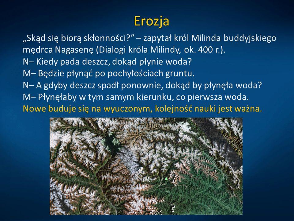"""Erozja """"Skąd się biorą skłonności?"""" – zapytał król Milinda buddyjskiego mędrca Nagasenę (Dialogi króla Milindy, ok. 400 r.). N– Kiedy pada deszcz, dok"""