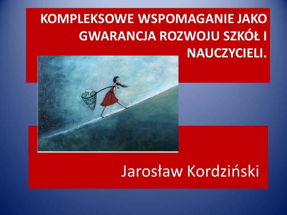 KOMPLEKSOWE WSPOMAGANIE JAKO GWARANCJA ROZWOJU SZKÓŁ I NAUCZYCIELI. Jarosław Kordziński NA