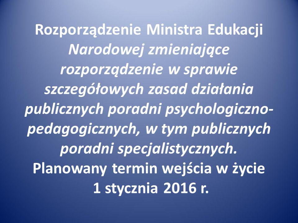 Rozporządzenie Ministra Edukacji Narodowej zmieniające rozporządzenie w sprawie szczegółowych zasad działania publicznych poradni psychologiczno- peda