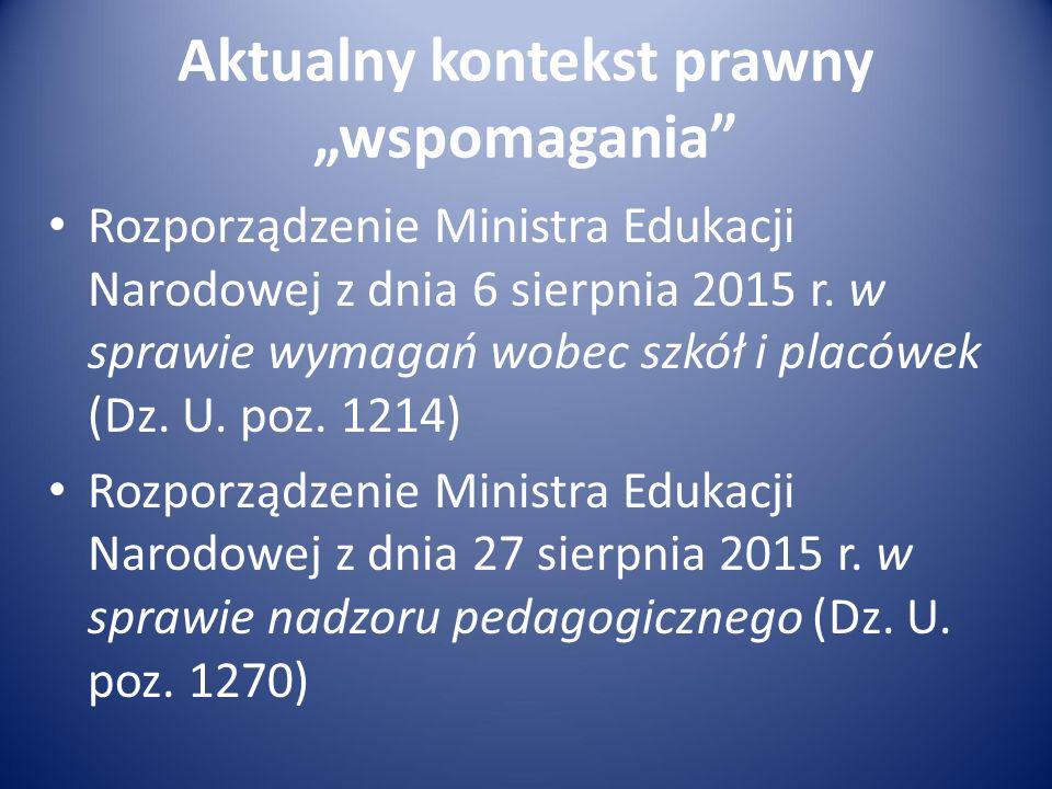 """Aktualny kontekst prawny """"wspomagania"""" Rozporządzenie Ministra Edukacji Narodowej z dnia 6 sierpnia 2015 r. w sprawie wymagań wobec szkół i placówek ("""