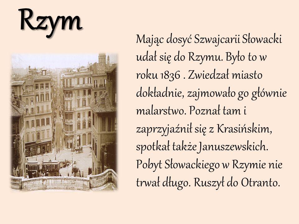 Rzym Mając dosyć Szwajcarii Słowacki udał się do Rzymu. Było to w roku 1836. Zwiedzał miasto dokładnie, zajmowało go głównie malarstwo. Poznał tam i z