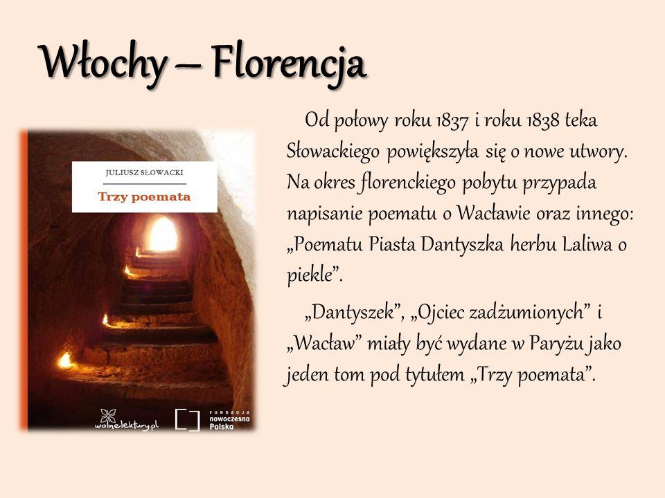 Włochy – Florencja Od połowy roku 1837 i roku 1838 teka Słowackiego powiększyła się o nowe utwory. Na okres florenckiego pobytu przypada napisanie poe