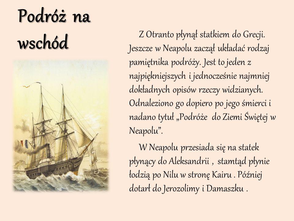 Podróż na wschód Z Otranto płynął statkiem do Grecji. Jeszcze w Neapolu zaczął układać rodzaj pamiętnika podróży. Jest to jeden z najpiękniejszych i j