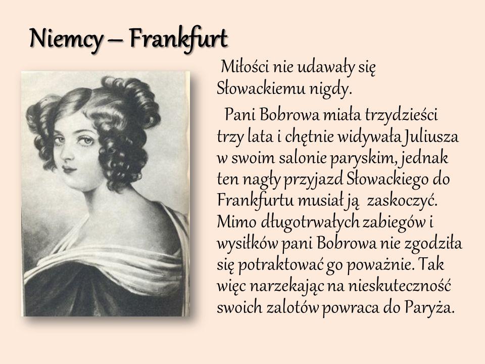 Niemcy – Frankfurt Miłości nie udawały się Słowackiemu nigdy. Pani Bobrowa miała trzydzieści trzy lata i chętnie widywała Juliusza w swoim salonie par