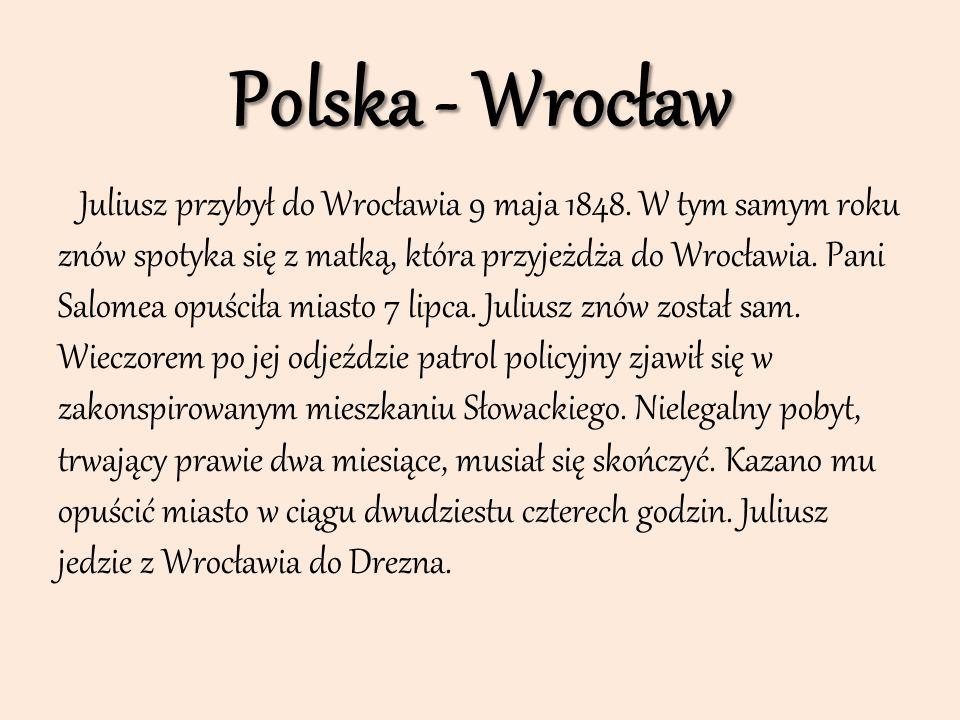 Polska - Wrocław Juliusz przybył do Wrocławia 9 maja 1848. W tym samym roku znów spotyka się z matką, która przyjeżdża do Wrocławia. Pani Salomea opuś