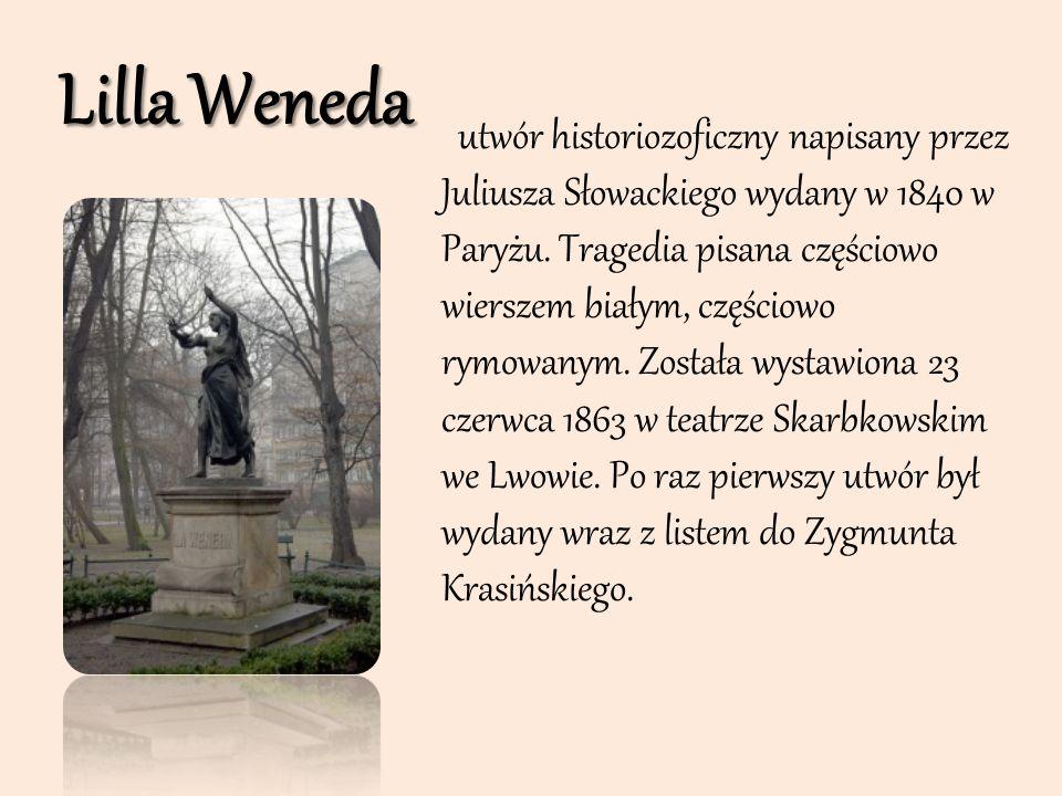 Lilla Weneda utwór historiozoficzny napisany przez Juliusza Słowackiego wydany w 1840 w Paryżu. Tragedia pisana częściowo wierszem białym, częściowo r