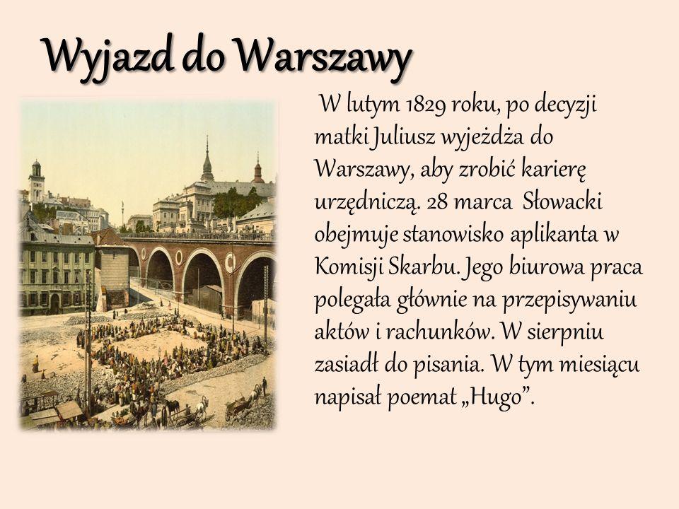 Wyjazd do Warszawy W lutym 1829 roku, po decyzji matki Juliusz wyjeżdża do Warszawy, aby zrobić karierę urzędniczą. 28 marca Słowacki obejmuje stanowi