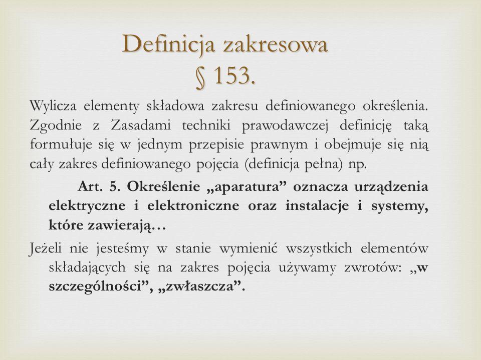 Definicja zakresowa § 153.Wylicza elementy składowa zakresu definiowanego określenia.