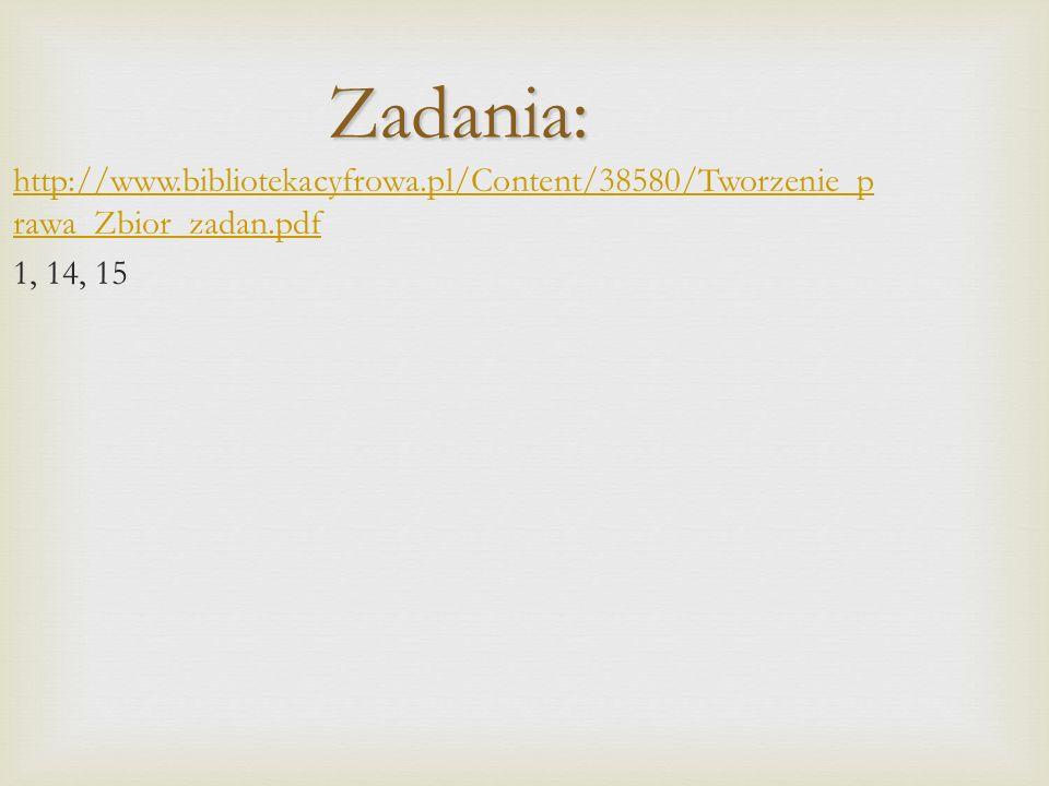 Zadania: http://www.bibliotekacyfrowa.pl/Content/38580/Tworzenie_p rawa_Zbior_zadan.pdf 1, 14, 15