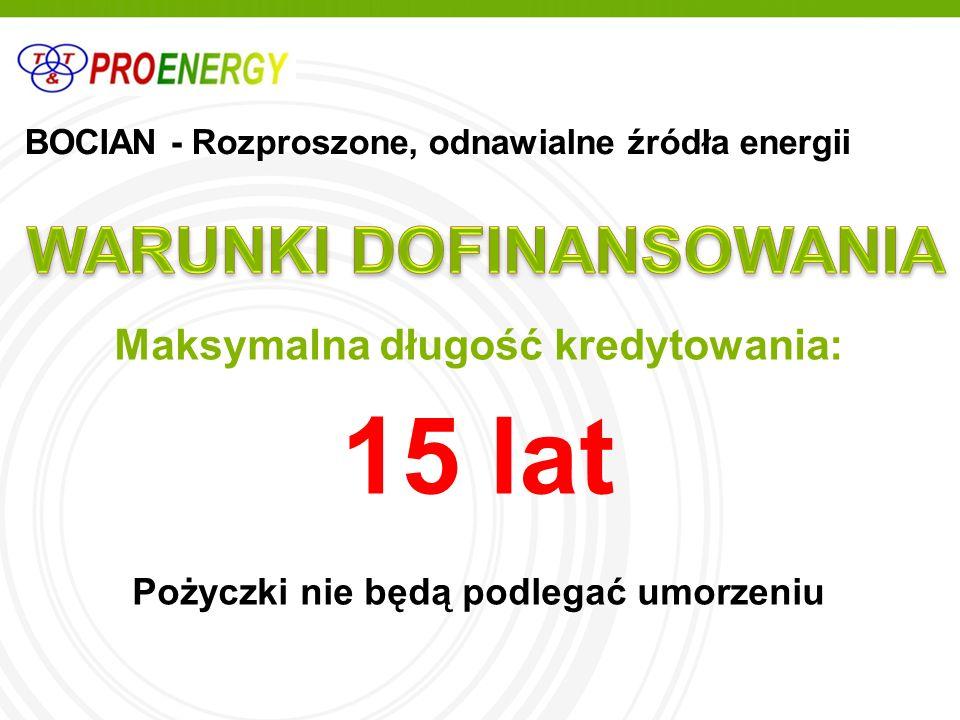 BOCIAN - Rozproszone, odnawialne źródła energii Maksymalna długość kredytowania: 15 lat Pożyczki nie będą podlegać umorzeniu