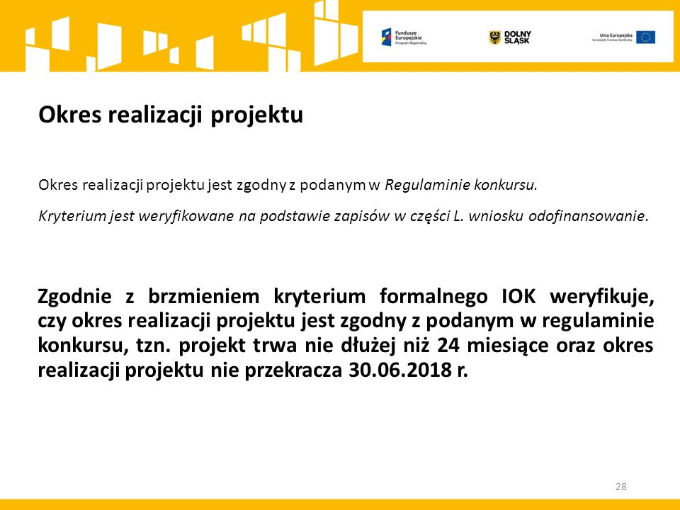 Okres realizacji projektu Okres realizacji projektu jest zgodny z podanym w Regulaminie konkursu. Kryterium jest weryfikowane na podstawie zapisów w c