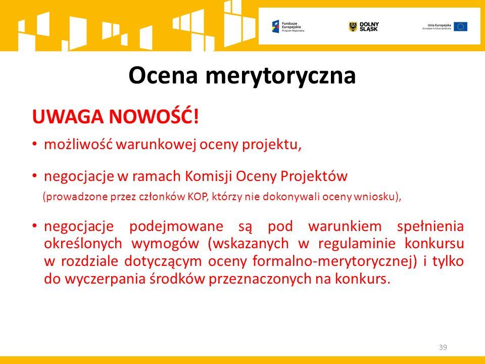 Ocena merytoryczna UWAGA NOWOŚĆ! możliwość warunkowej oceny projektu, negocjacje w ramach Komisji Oceny Projektów (prowadzone przez członków KOP, któr