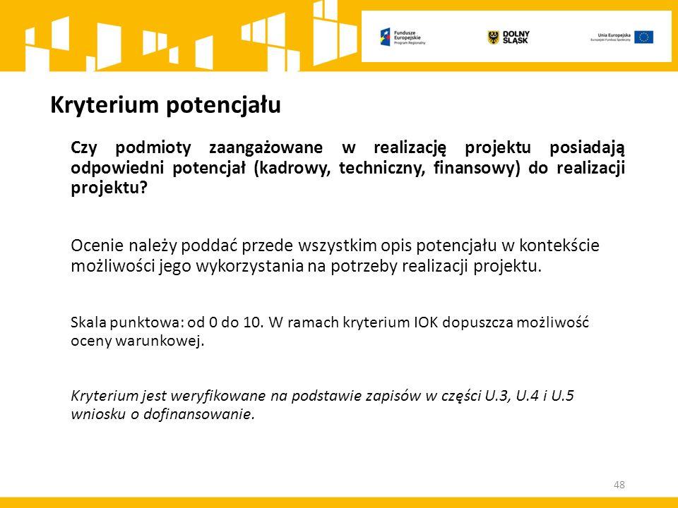 Kryterium potencjału Czy podmioty zaangażowane w realizację projektu posiadają odpowiedni potencjał (kadrowy, techniczny, finansowy) do realizacji projektu.