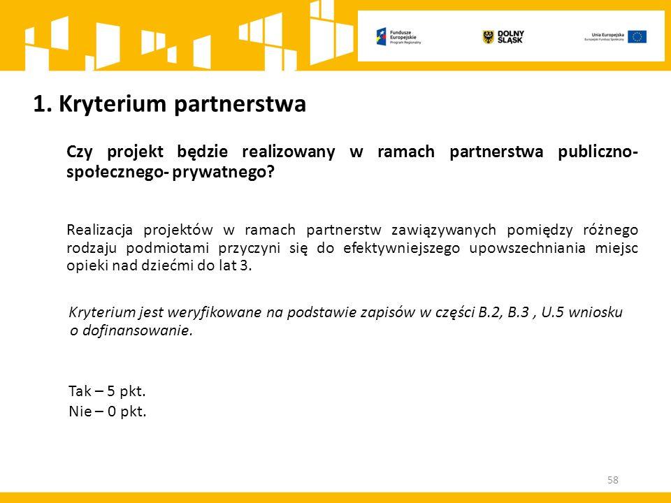 1. Kryterium partnerstwa Czy projekt będzie realizowany w ramach partnerstwa publiczno- społecznego- prywatnego? Realizacja projektów w ramach partner
