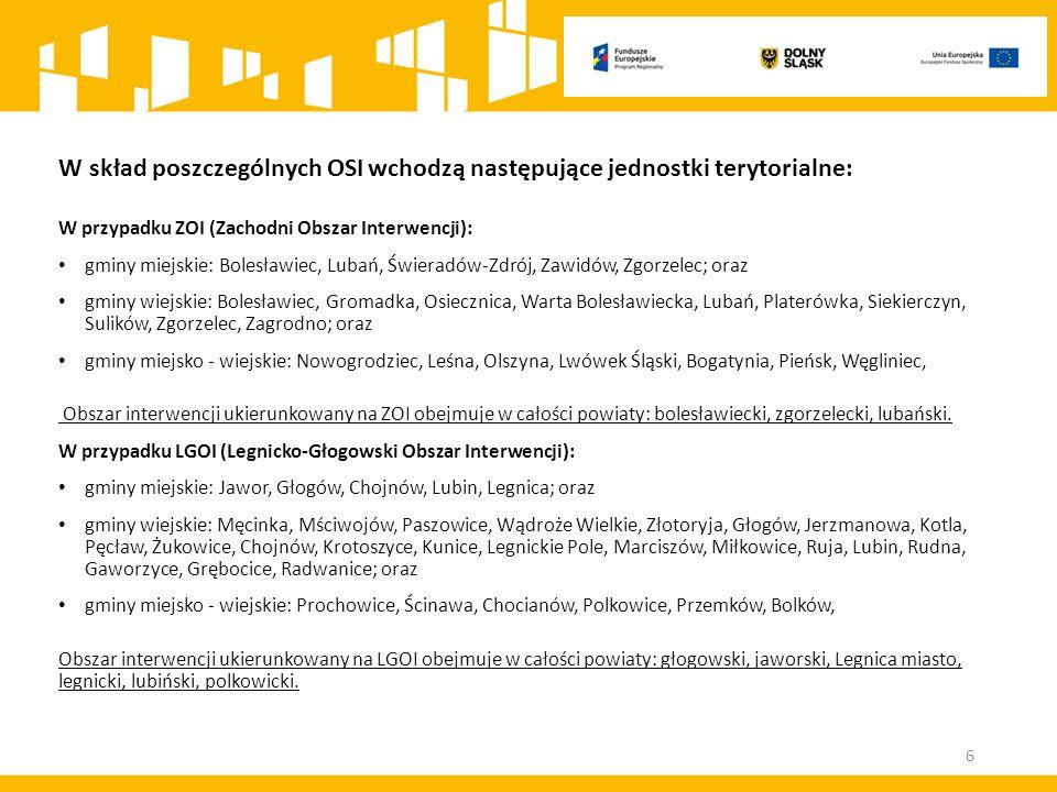 W skład poszczególnych OSI wchodzą następujące jednostki terytorialne: W przypadku ZOI (Zachodni Obszar Interwencji): gminy miejskie: Bolesławiec, Lubań, Świeradów-Zdrój, Zawidów, Zgorzelec; oraz gminy wiejskie: Bolesławiec, Gromadka, Osiecznica, Warta Bolesławiecka, Lubań, Platerówka, Siekierczyn, Sulików, Zgorzelec, Zagrodno; oraz gminy miejsko - wiejskie: Nowogrodziec, Leśna, Olszyna, Lwówek Śląski, Bogatynia, Pieńsk, Węgliniec, Obszar interwencji ukierunkowany na ZOI obejmuje w całości powiaty: bolesławiecki, zgorzelecki, lubański.