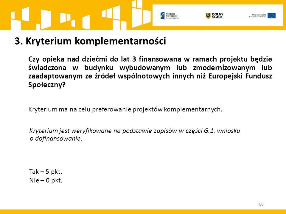3. Kryterium komplementarności Czy opieka nad dziećmi do lat 3 finansowana w ramach projektu będzie świadczona w budynku wybudowanym lub zmodernizowan