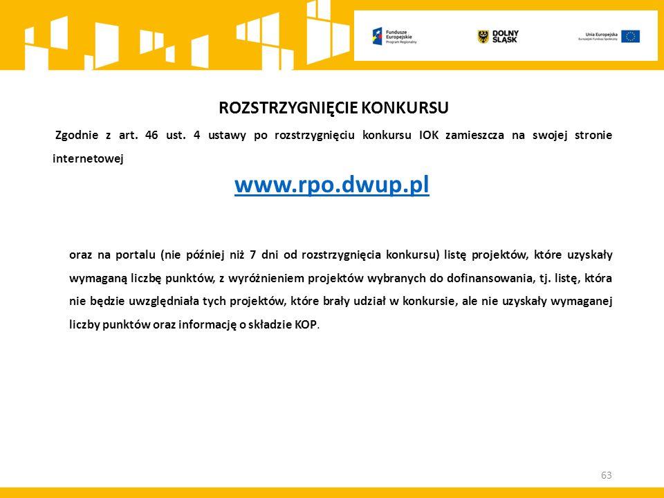 ROZSTRZYGNIĘCIE KONKURSU Zgodnie z art. 46 ust. 4 ustawy po rozstrzygnięciu konkursu IOK zamieszcza na swojej stronie internetowej www.rpo.dwup.pl ora