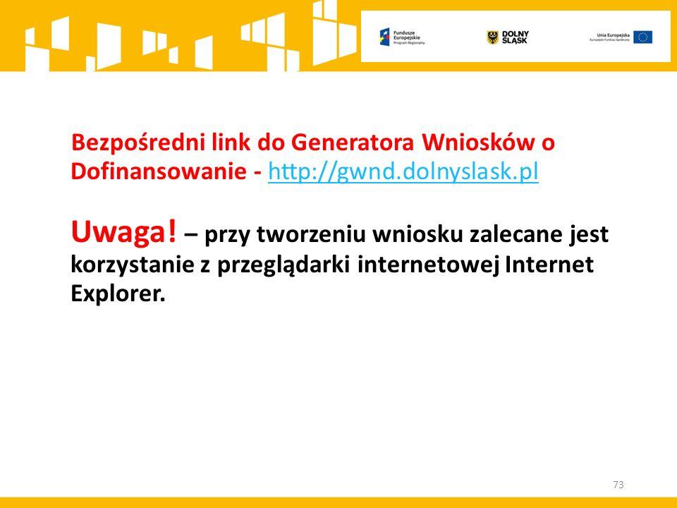 Bezpośredni link do Generatora Wniosków o Dofinansowanie - http://gwnd.dolnyslask.pl Uwaga! – przy tworzeniu wniosku zalecane jest korzystanie z przeg