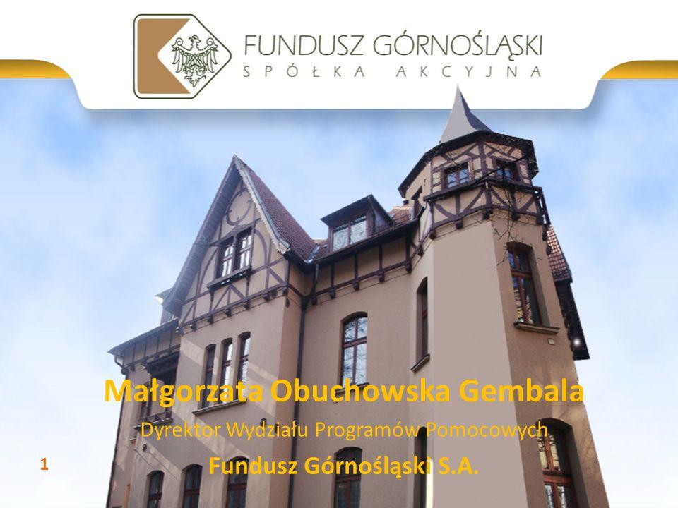 Małgorzata Obuchowska Gembala Dyrektor Wydziału Programów Pomocowych Fundusz Górnośląski S.A. 1