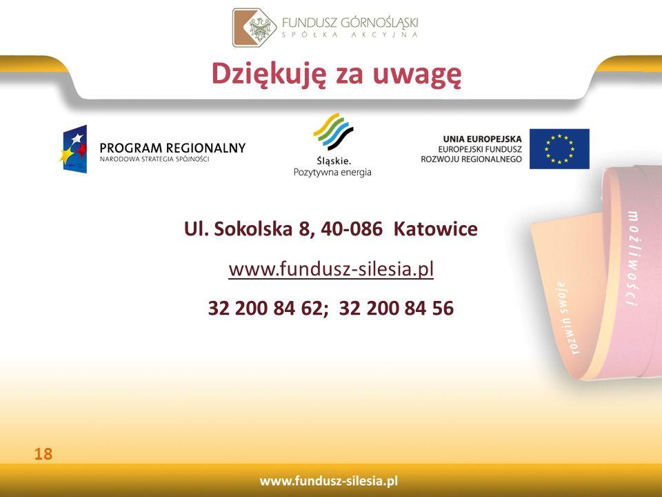 Ul. Sokolska 8, 40-086 Katowice www.fundusz-silesia.pl 32 200 84 62; 32 200 84 56 Dziękuję za uwagę 18