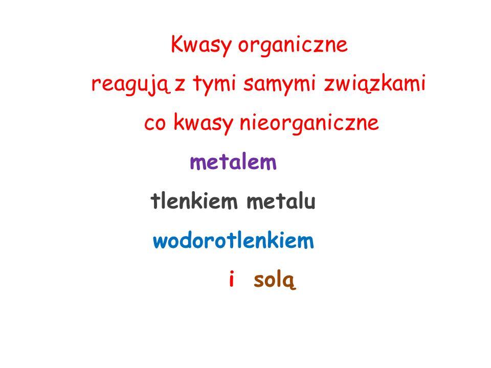 W cząsteczce kwasu organicznego można wyodrębnić wodór i resztę kwasową ponieważ kwasy jednokarboksylowe mają tylko jeden wodór, więc wartościowości reszt kwasowych tych kwasów wynoszą Biorąc to pod uwagę wzory soli kwasu organicznego będą wyglądały następująco + II – I + III – I + I – I