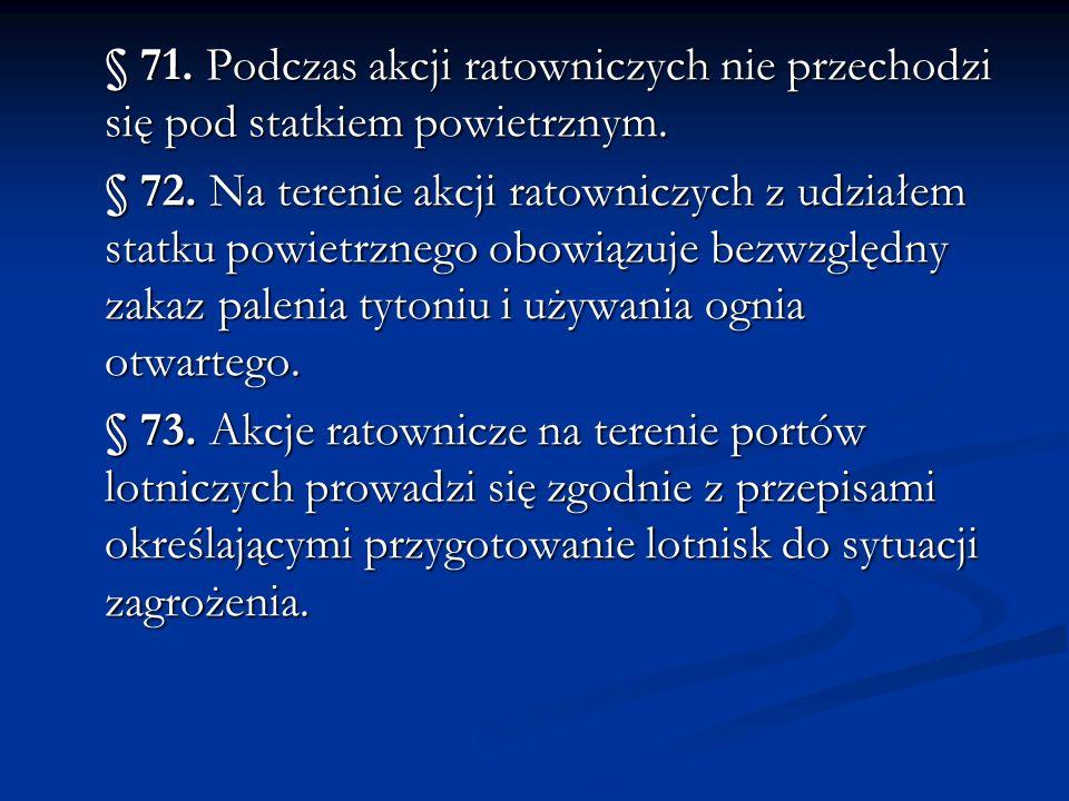 § 71. Podczas akcji ratowniczych nie przechodzi się pod statkiem powietrznym.