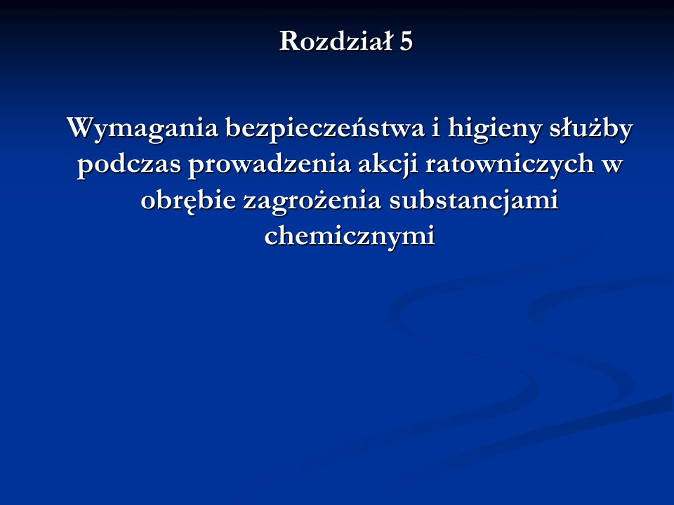 Rozdział 5 Wymagania bezpieczeństwa i higieny służby podczas prowadzenia akcji ratowniczych w obrębie zagrożenia substancjami chemicznymi