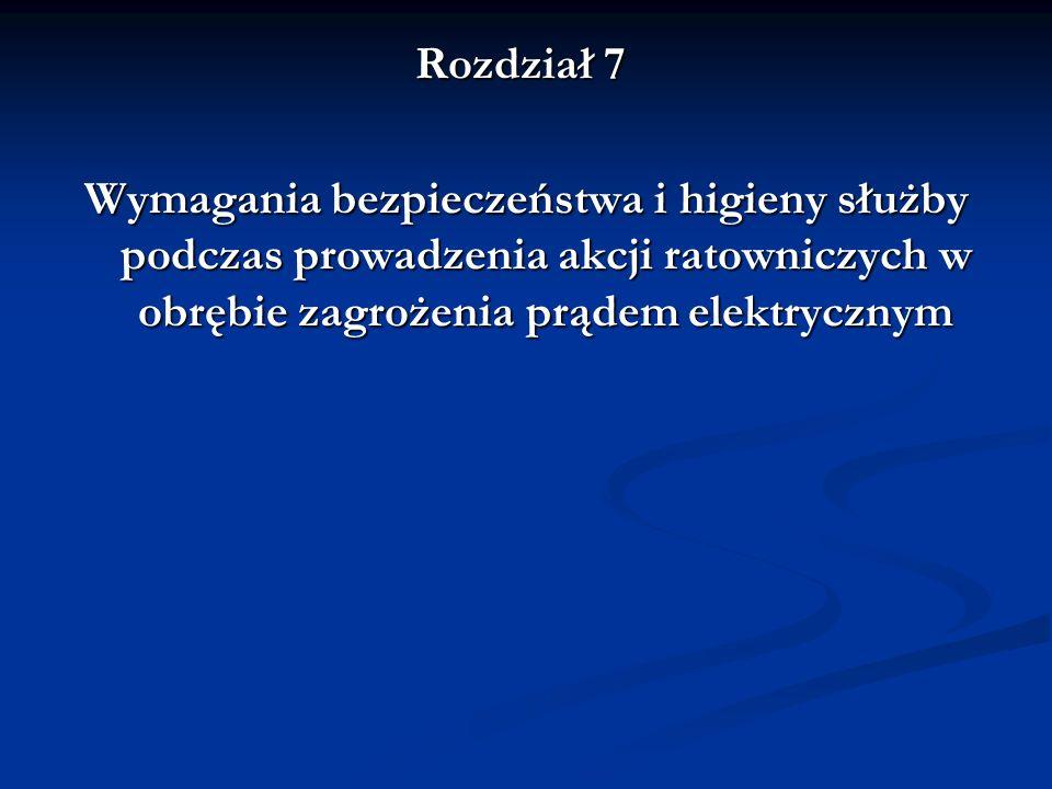 Rozdział 7 Wymagania bezpieczeństwa i higieny służby podczas prowadzenia akcji ratowniczych w obrębie zagrożenia prądem elektrycznym