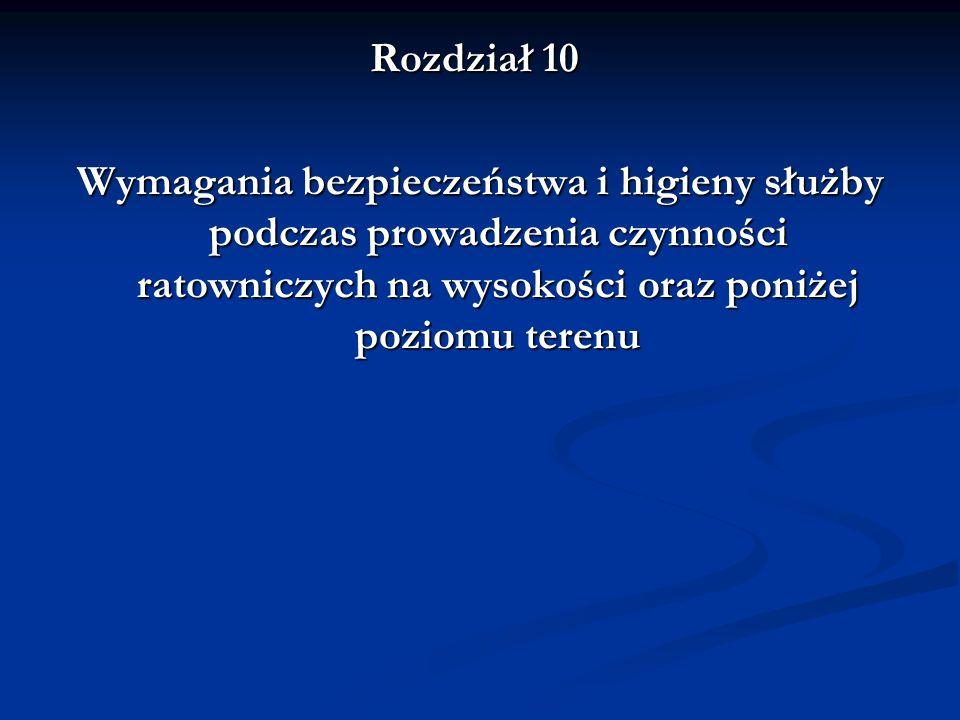 Rozdział 10 Wymagania bezpieczeństwa i higieny służby podczas prowadzenia czynności ratowniczych na wysokości oraz poniżej poziomu terenu