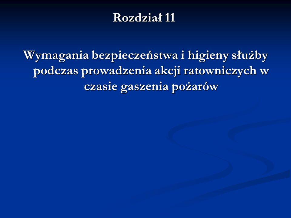 Rozdział 11 Wymagania bezpieczeństwa i higieny służby podczas prowadzenia akcji ratowniczych w czasie gaszenia pożarów