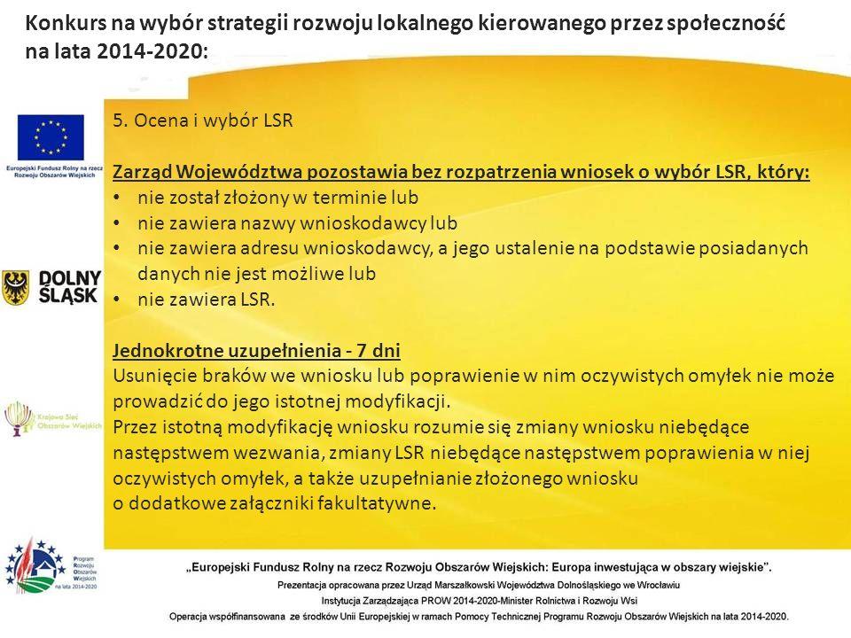 5. Ocena i wybór LSR Zarząd Województwa pozostawia bez rozpatrzenia wniosek o wybór LSR, który: nie został złożony w terminie lub nie zawiera nazwy wn