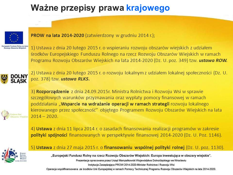 Ważne przepisy prawa krajowego PROW na lata 2014-2020 (zatwierdzony w grudniu 2014 r.); 1) Ustawa z dnia 20 lutego 2015 r.