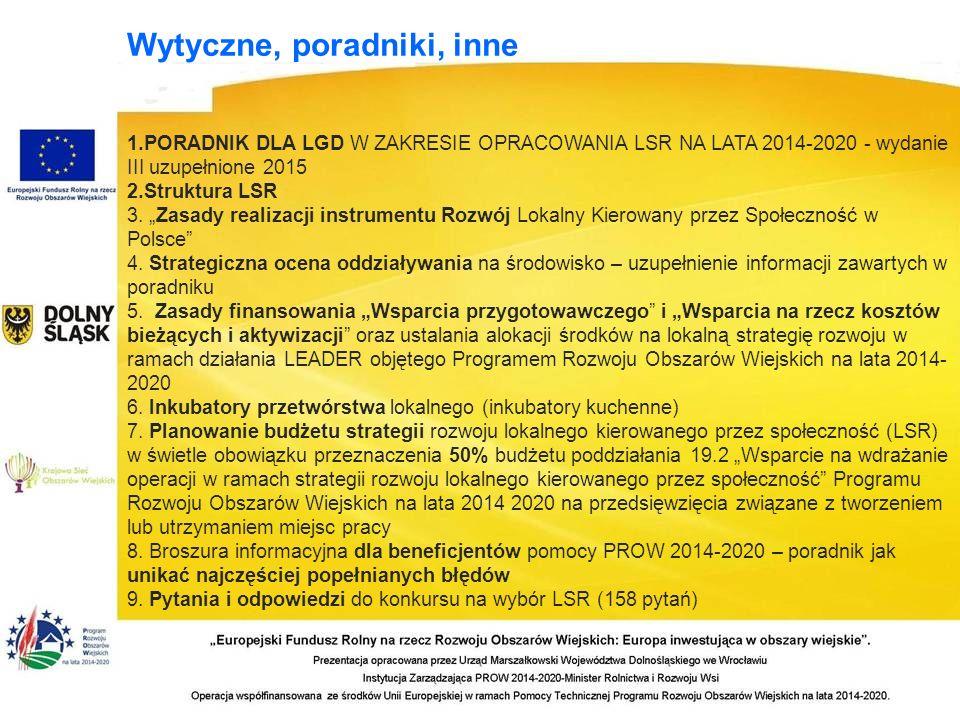 Wytyczne, poradniki, inne 1.PORADNIK DLA LGD W ZAKRESIE OPRACOWANIA LSR NA LATA 2014-2020 - wydanie III uzupełnione 2015 2.Struktura LSR 3.