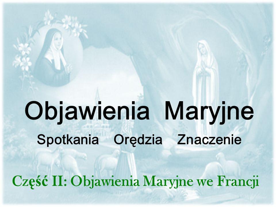 Objawienia Maryjne Spotkania Orędzia Znaczenie Cz ęść II: Objawienia Maryjne we Francji
