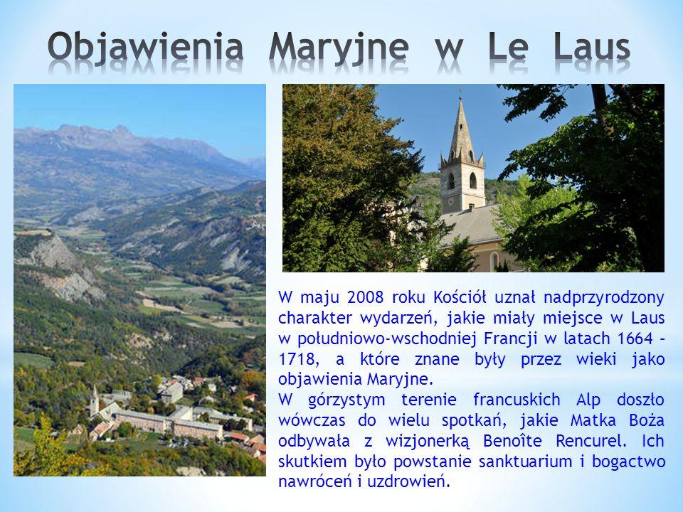 W maju 2008 roku Kościół uznał nadprzyrodzony charakter wydarzeń, jakie miały miejsce w Laus w południowo-wschodniej Francji w latach 1664 – 1718, a które znane były przez wieki jako objawienia Maryjne.