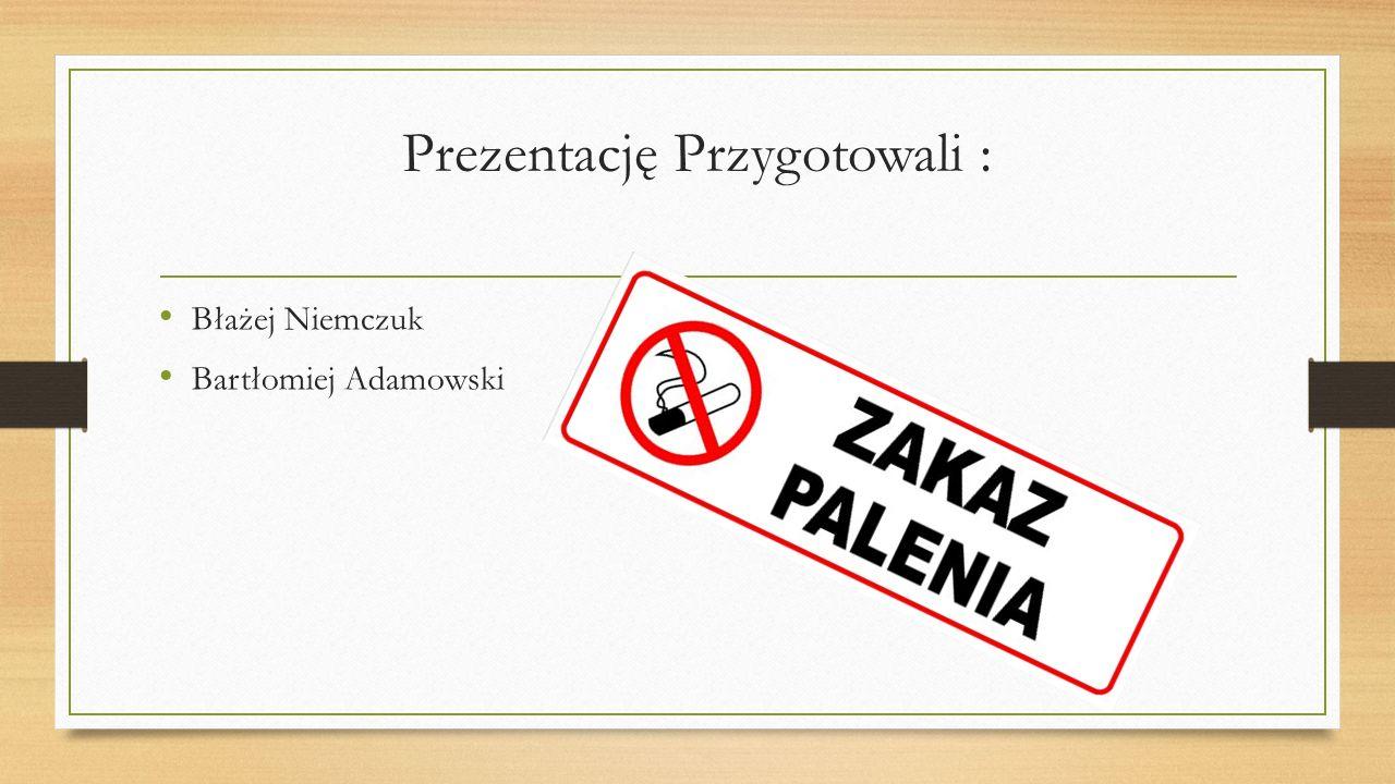Prezentację Przygotowali : Błażej Niemczuk Bartłomiej Adamowski