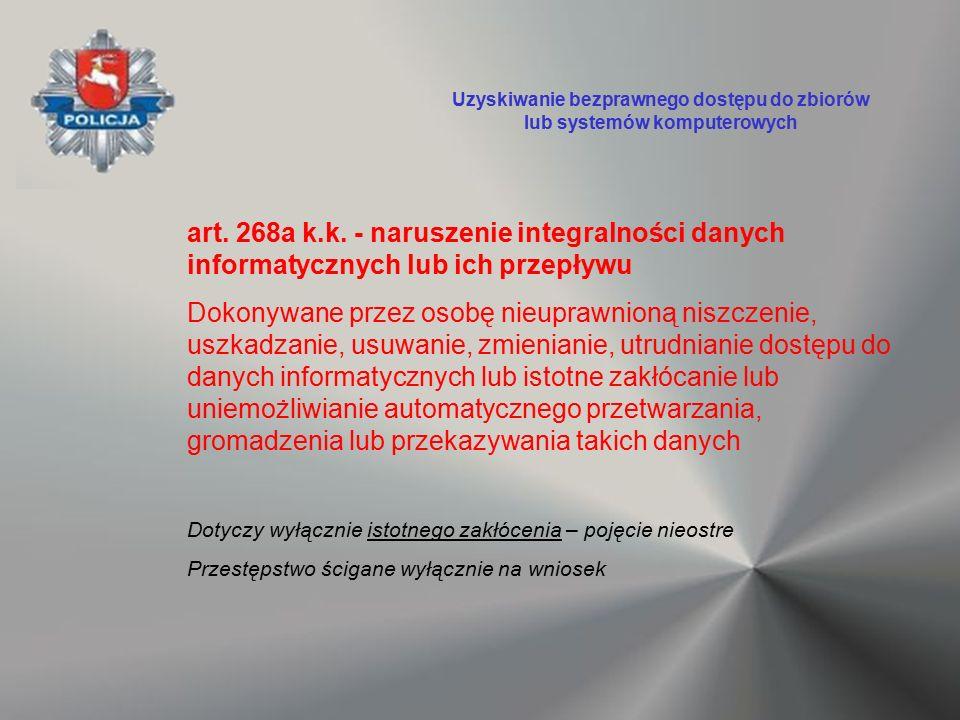 art. 268a k.k. - naruszenie integralności danych informatycznych lub ich przepływu Dokonywane przez osobę nieuprawnioną niszczenie, uszkadzanie, usuwa