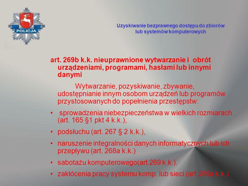 art. 269b k.k. nieuprawnione wytwarzanie i obrót urządzeniami, programami, hasłami lub innymi danymi Wytwarzanie, pozyskiwanie, zbywanie, udostępniani