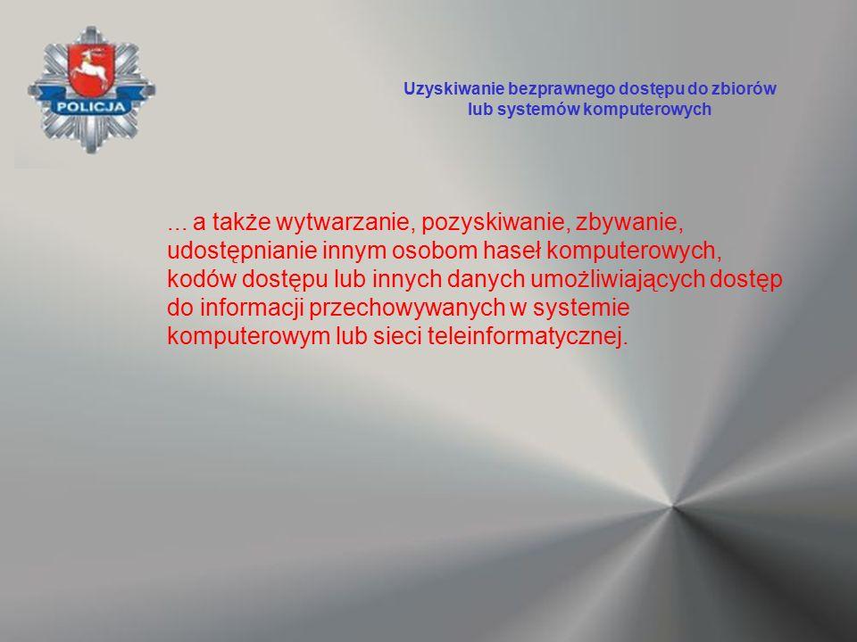 ... a także wytwarzanie, pozyskiwanie, zbywanie, udostępnianie innym osobom haseł komputerowych, kodów dostępu lub innych danych umożliwiających dostę