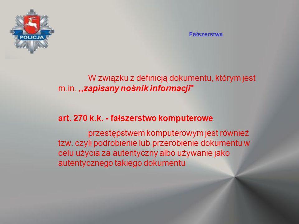 W związku z definicją dokumentu, którym jest m.in.,,zapisany nośnik informacji'' art. 270 k.k. - fałszerstwo komputerowe przestępstwem komputerowym je