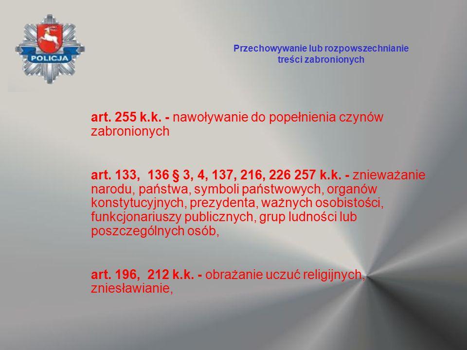 art. 255 k.k. - nawoływanie do popełnienia czynów zabronionych art. 133, 136 § 3, 4, 137, 216, 226 257 k.k. - znieważanie narodu, państwa, symboli pań