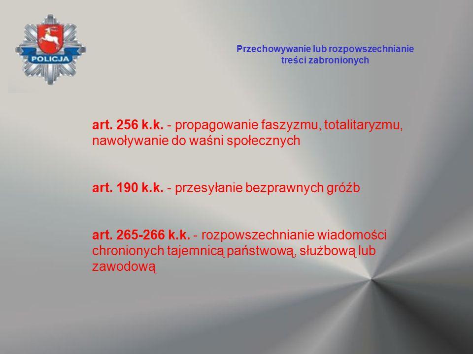 art. 256 k.k. - propagowanie faszyzmu, totalitaryzmu, nawoływanie do waśni społecznych art. 190 k.k. - przesyłanie bezprawnych gróźb art. 265-266 k.k.