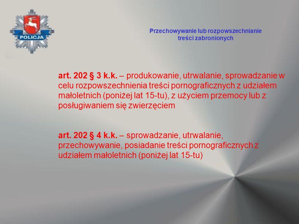art. 202 § 3 k.k. – produkowanie, utrwalanie, sprowadzanie w celu rozpowszechnienia treści pornograficznych z udziałem małoletnich (poniżej lat 15-tu)