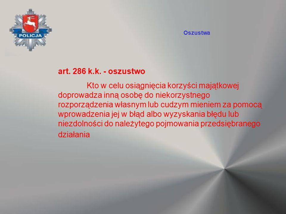art. 286 k.k. - oszustwo Kto w celu osiągnięcia korzyści majątkowej doprowadza inną osobę do niekorzystnego rozporządzenia własnym lub cudzym mieniem
