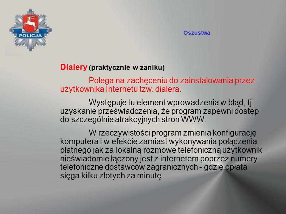 Dialery (praktycznie w zaniku) Polega na zachęceniu do zainstalowania przez użytkownika Internetu tzw. dialera. Występuje tu element wprowadzenia w bł