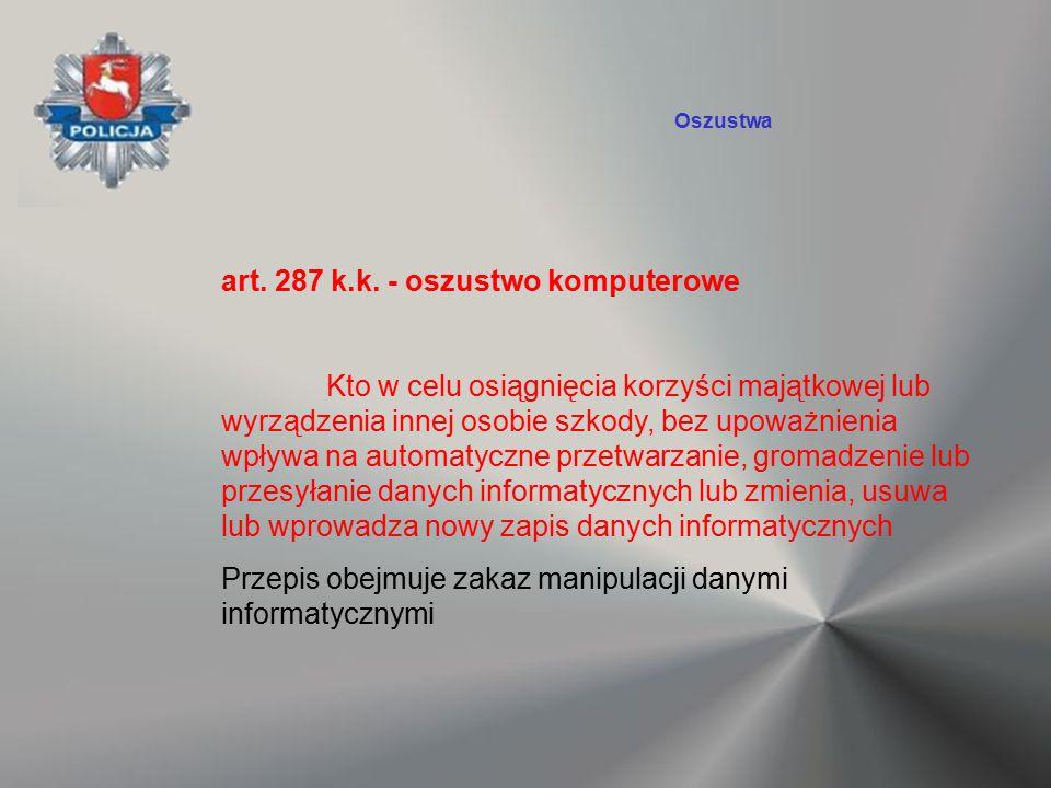 art. 287 k.k. - oszustwo komputerowe Kto w celu osiągnięcia korzyści majątkowej lub wyrządzenia innej osobie szkody, bez upoważnienia wpływa na automa